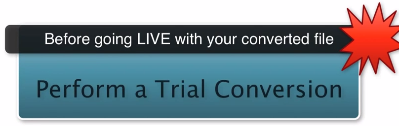 Do a trial conversion before going live